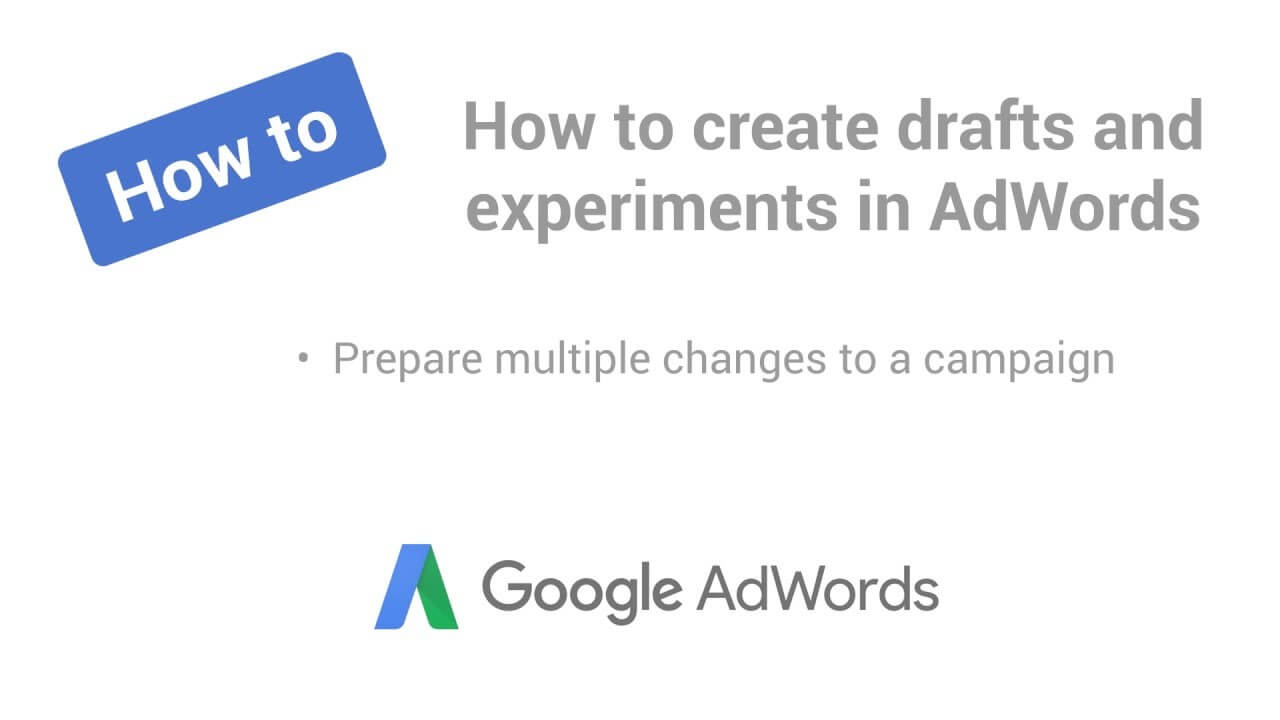 How to create draft campaigns and experiments in AdWords