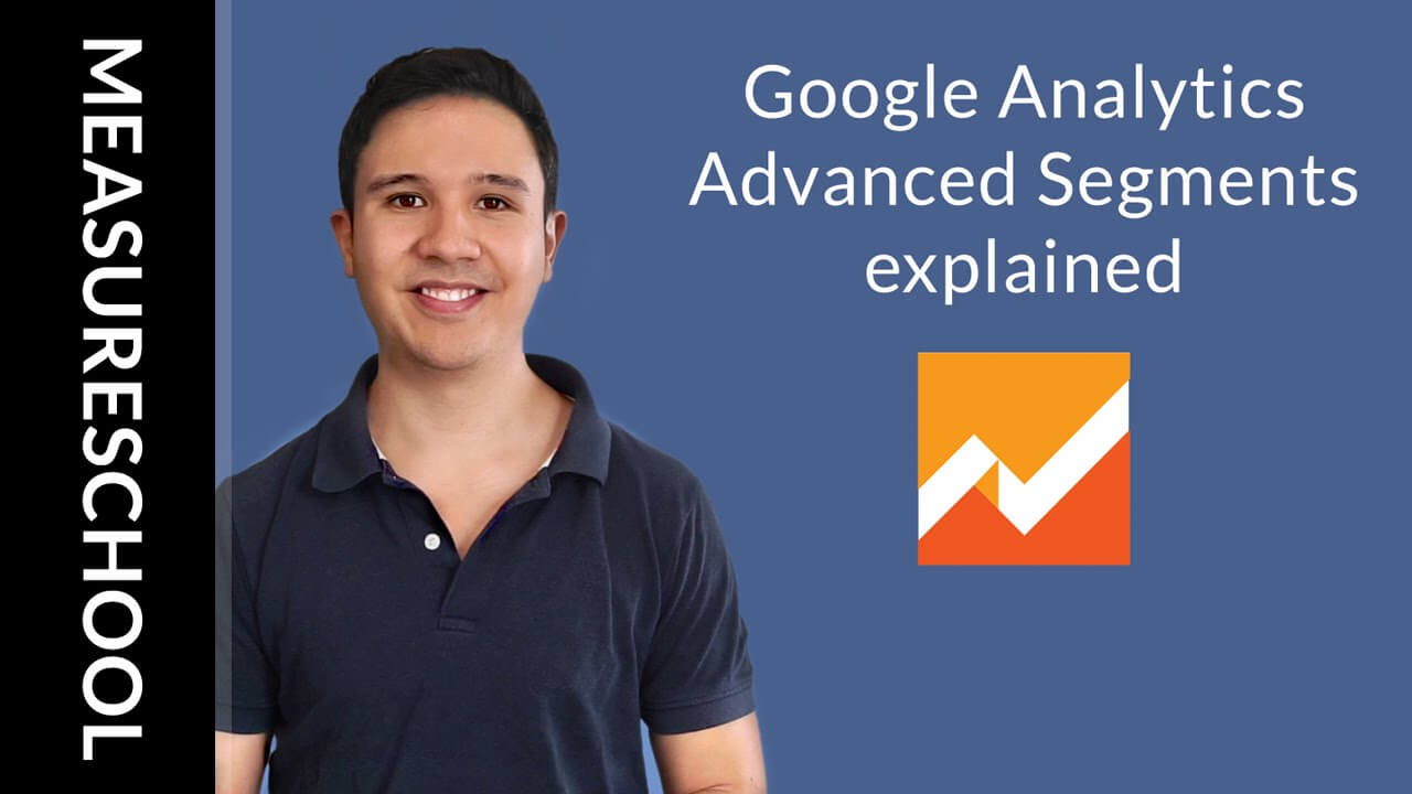 Google Analytics Advanced Segments explained