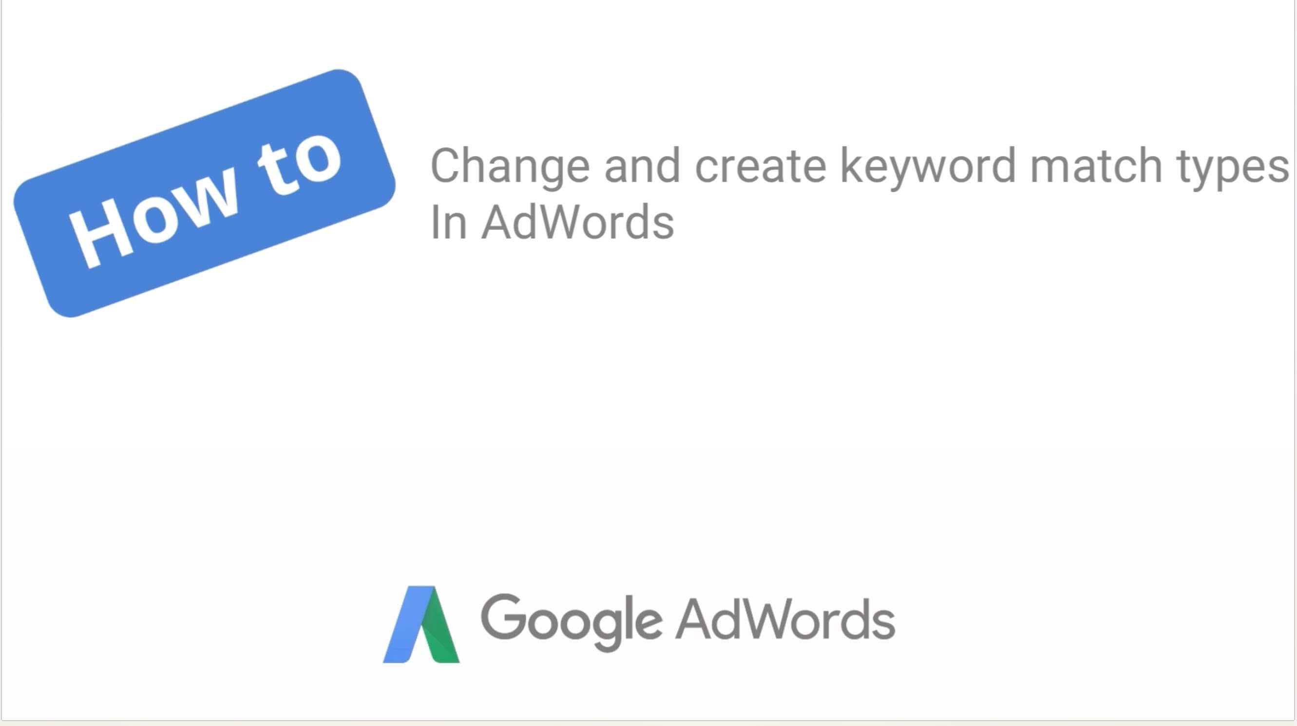How to change and create keyword match types in AdWords