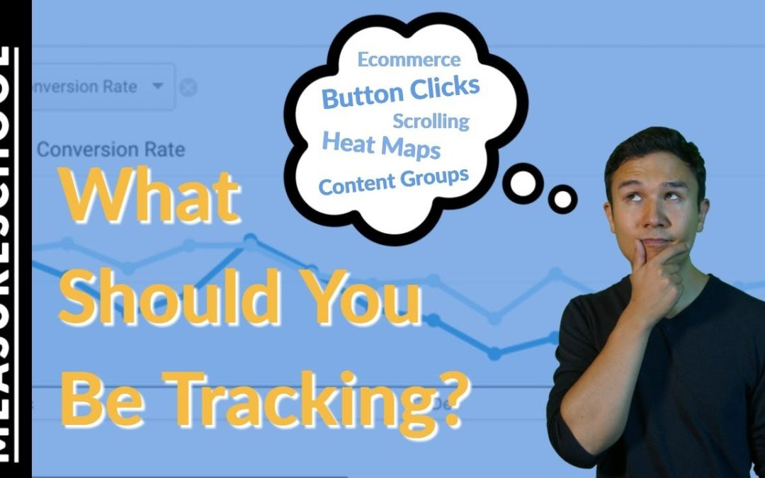 What Should You Be Tracking in Google Analytics?