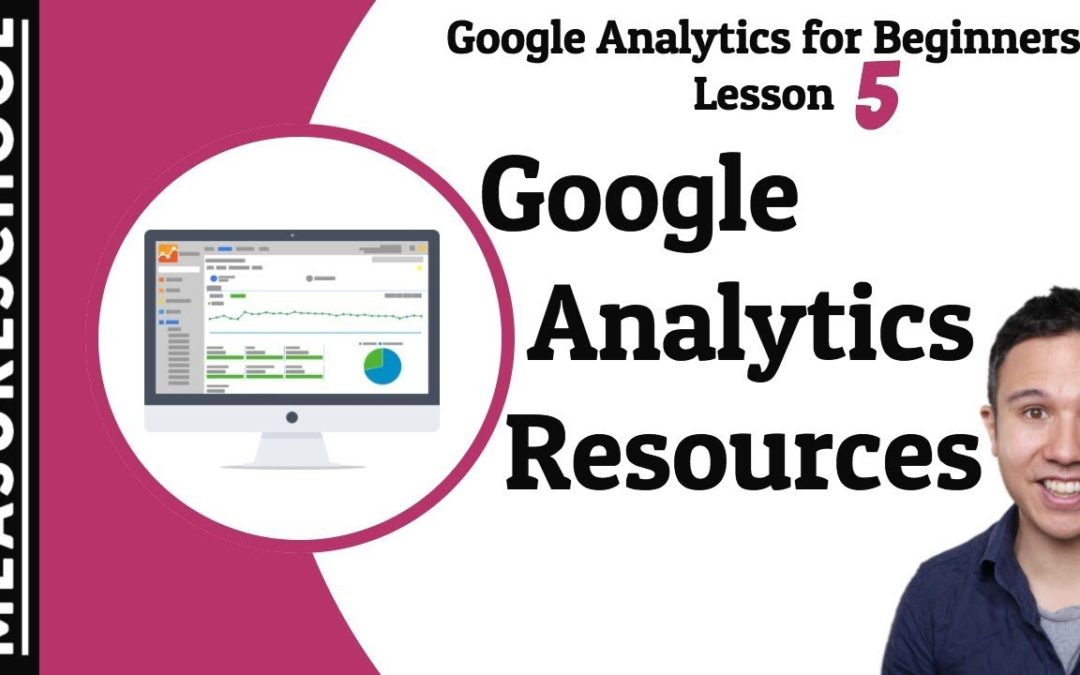 Learn Google Analytics: Resources | Lesson 5